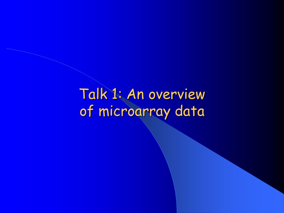 Talk 1: An overview of microarray data