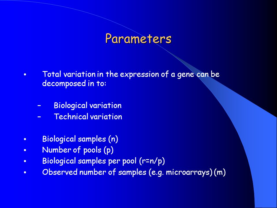 Parameters Total variation in the expression of a gene can be decomposed in to: Biological variation.
