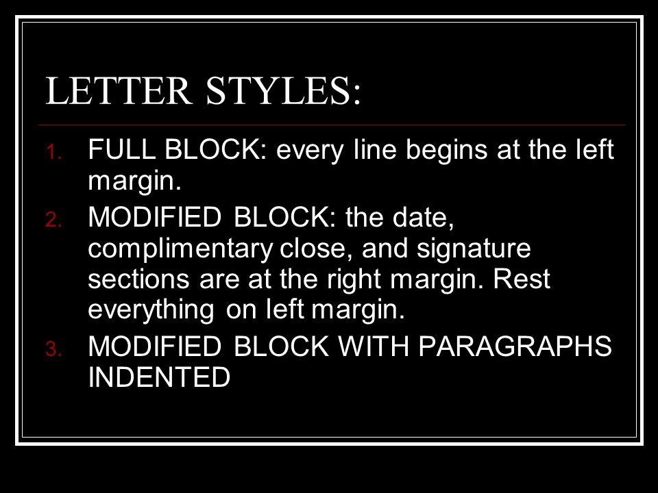 LETTER STYLES: FULL BLOCK: every line begins at the left margin.