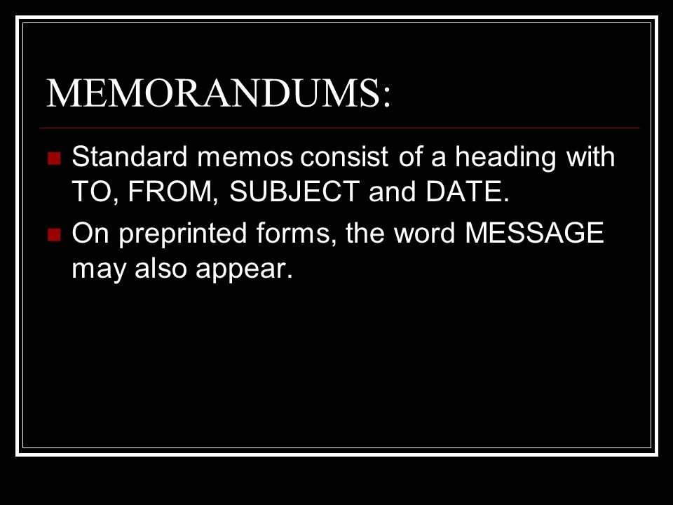 MEMORANDUMS: Standard memos consist of a heading with TO, FROM, SUBJECT and DATE.