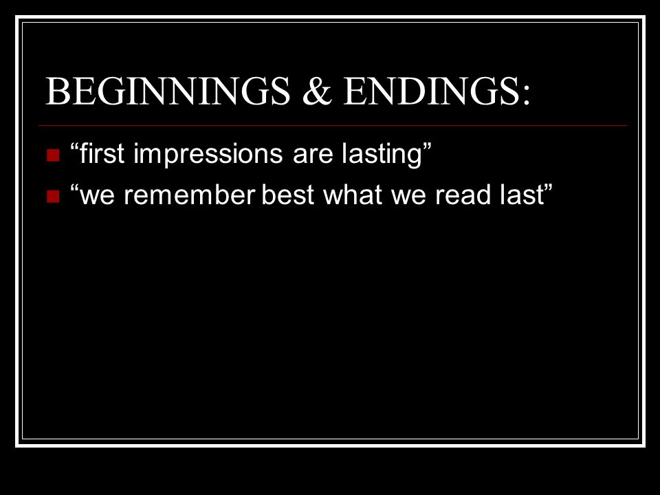 BEGINNINGS & ENDINGS: first impressions are lasting