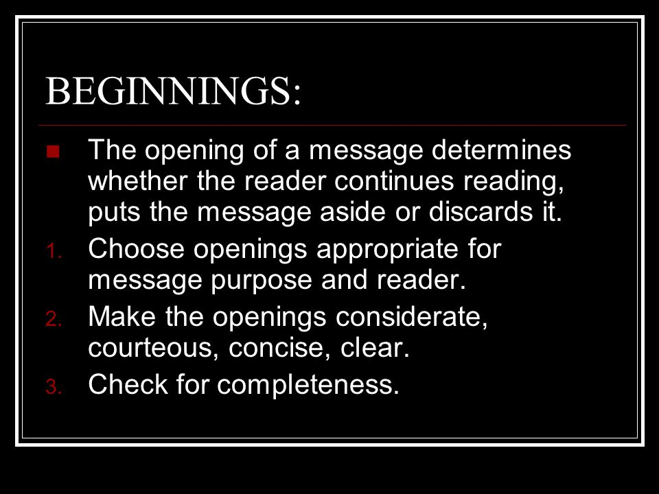 BEGINNINGS: The opening of a message determines whether the reader continues reading, puts the message aside or discards it.