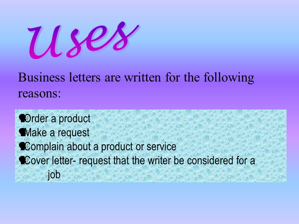 Uses Business letters are written for the following reasons: