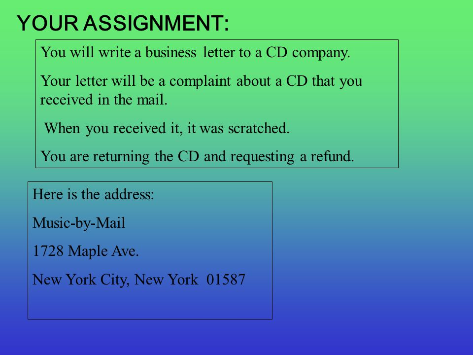 YOUR ASSIGNMENT: You will write a business letter to a CD company.