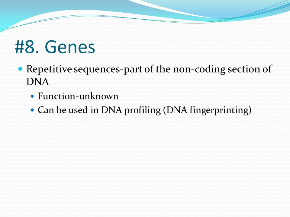 #8. Genes Repetitive sequences-part of the non-coding section of DNA