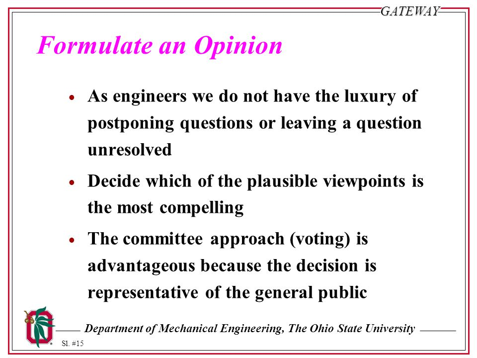 Formulate an Opinion As engineers we do not have the luxury of postponing questions or leaving a question unresolved.