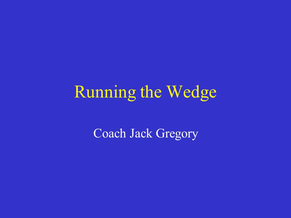 Running the Wedge Coach Jack Gregory