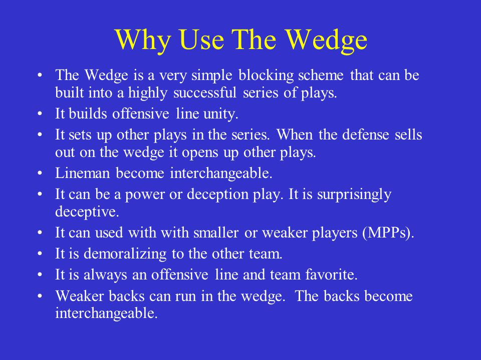 Why Use The Wedge The Wedge is a very simple blocking scheme that can be built into a highly successful series of plays.