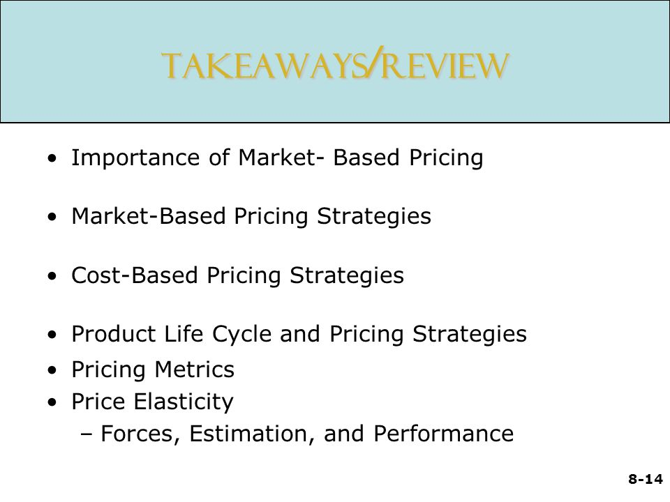 Takeaways/Review Importance of Market- Based Pricing