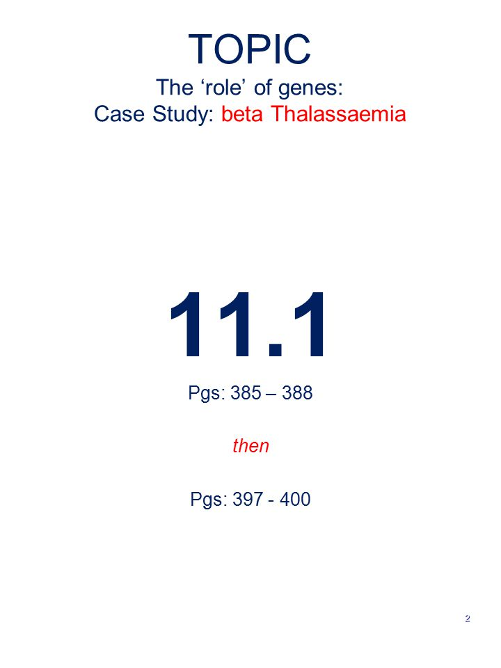 TOPIC The 'role' of genes: Case Study: beta Thalassaemia