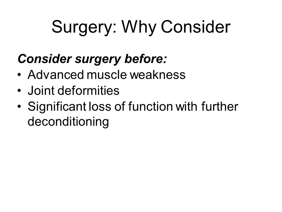 Surgery: Why Consider Consider surgery before: