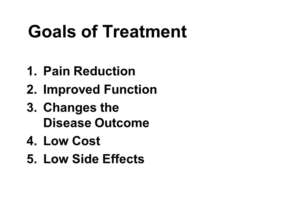 Goals of Treatment Pain Reduction Improved Function
