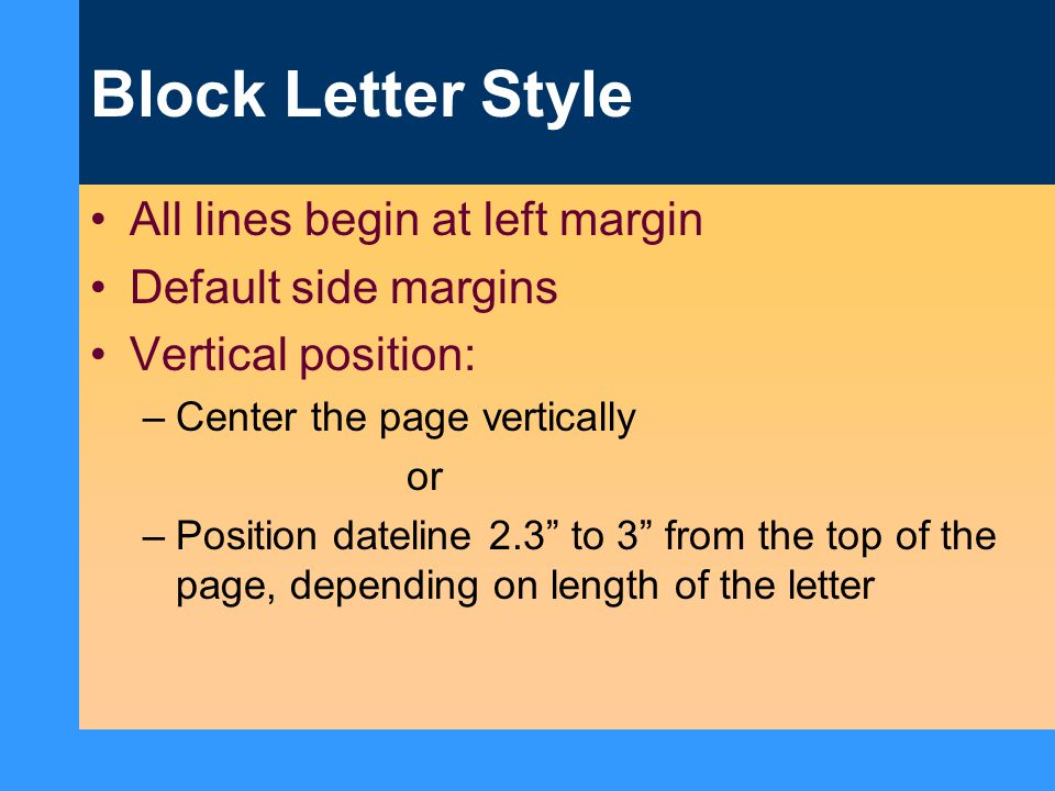 Block Letter Style All lines begin at left margin Default side margins