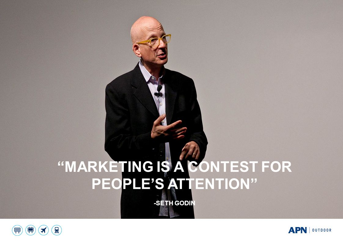 Marketing is a contest for people's attention -seth godin