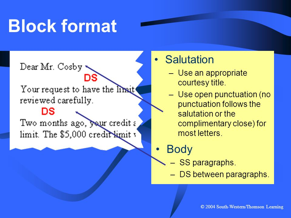 Block format Salutation Body Use an appropriate courtesy title.