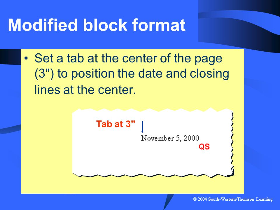Modified block format Set a tab at the center of the page (3 ) to position the date and closing lines at the center.