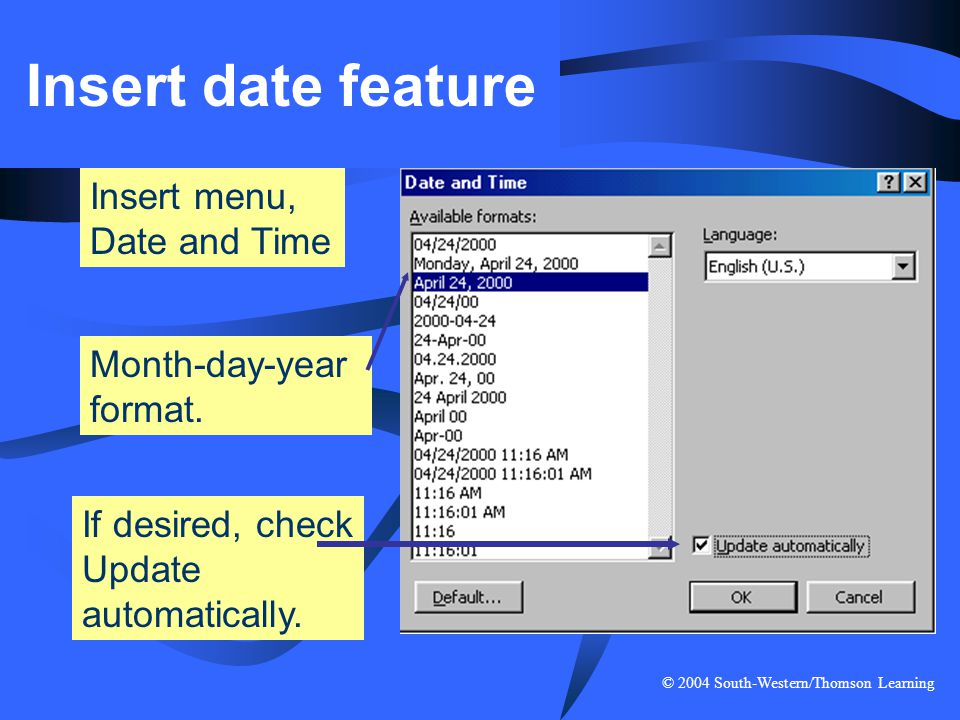 Insert date feature Insert menu, Date and Time Month-day-year format.