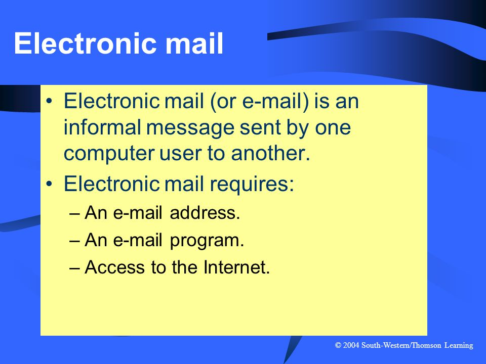 Electronic mail Electronic mail (or e-mail) is an informal message sent by one computer user to another.