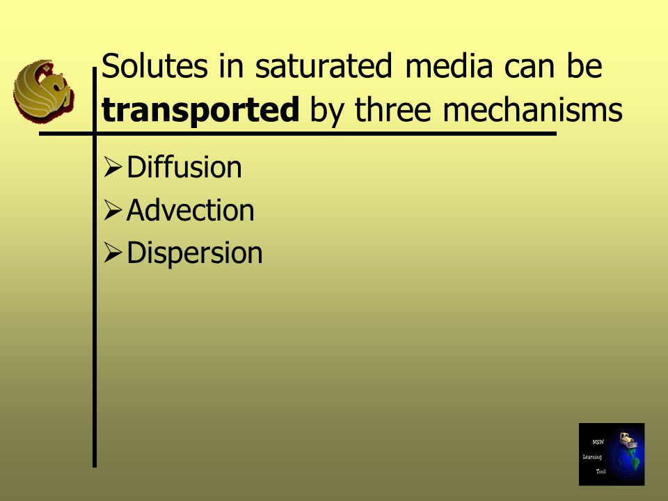 Solutes in saturated media can be transported by three mechanisms