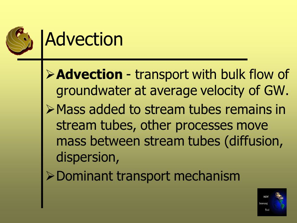 Advection Advection - transport with bulk flow of groundwater at average velocity of GW.