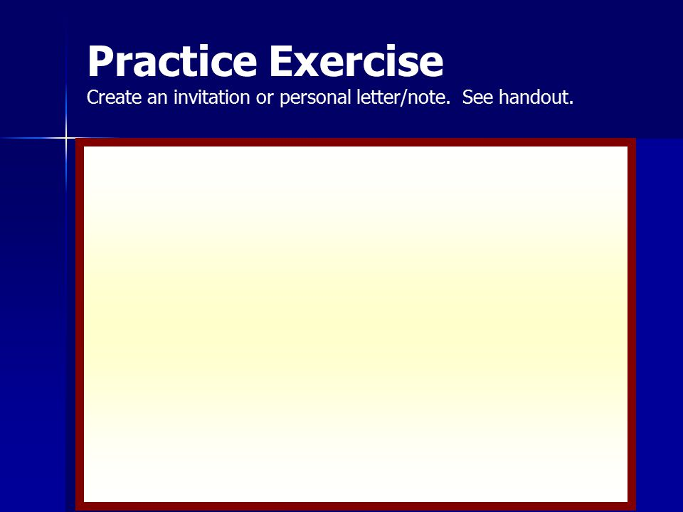 Practice Exercise Create an invitation or personal letter/note