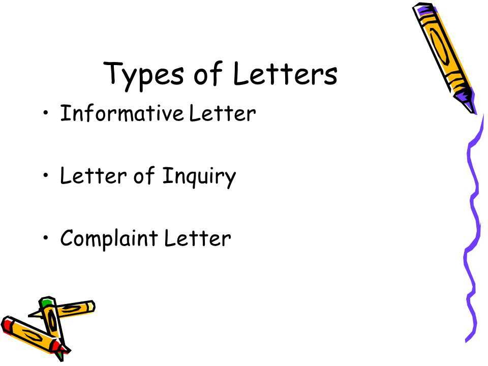 Types of Letters Informative Letter Letter of Inquiry Complaint Letter