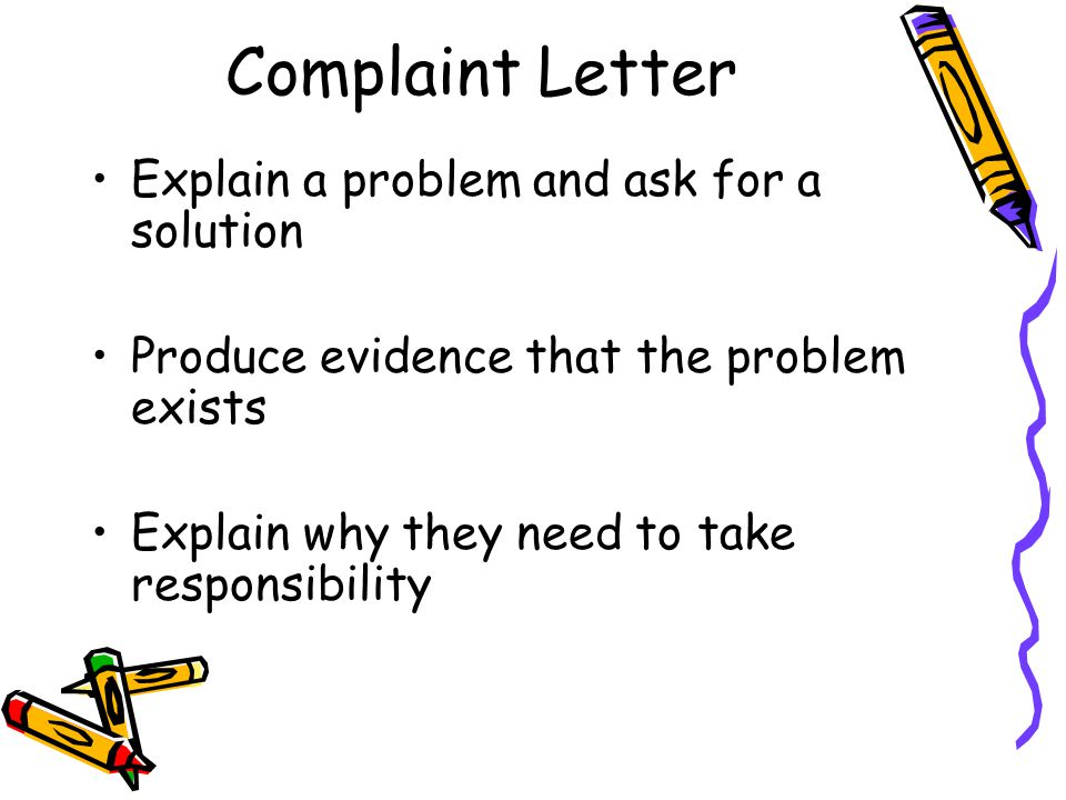 Complaint Letter Explain a problem and ask for a solution