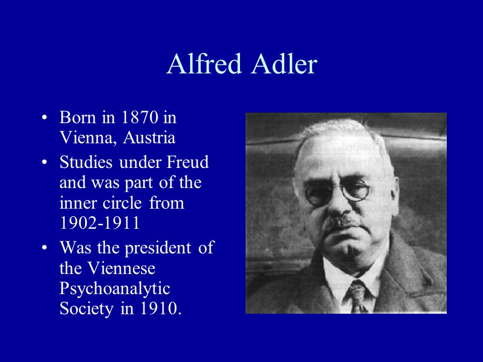 Alfred Adler Born in 1870 in Vienna, Austria