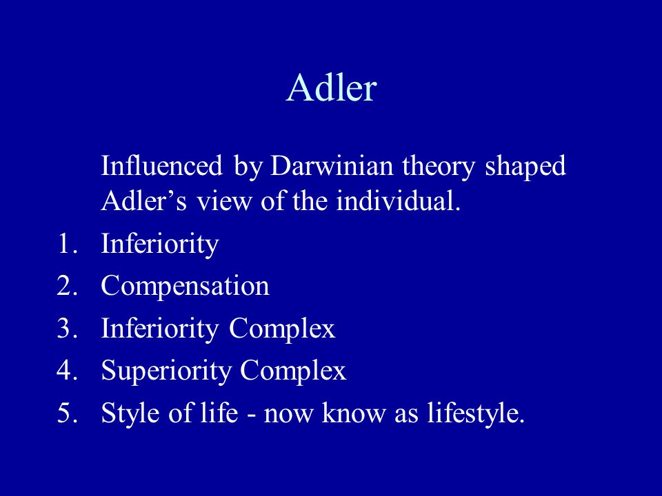 Adler Influenced by Darwinian theory shaped Adler's view of the individual. Inferiority. Compensation.