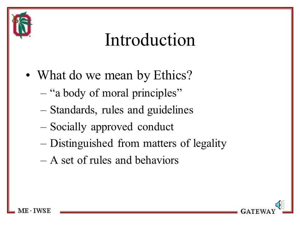 Introduction What do we mean by Ethics a body of moral principles