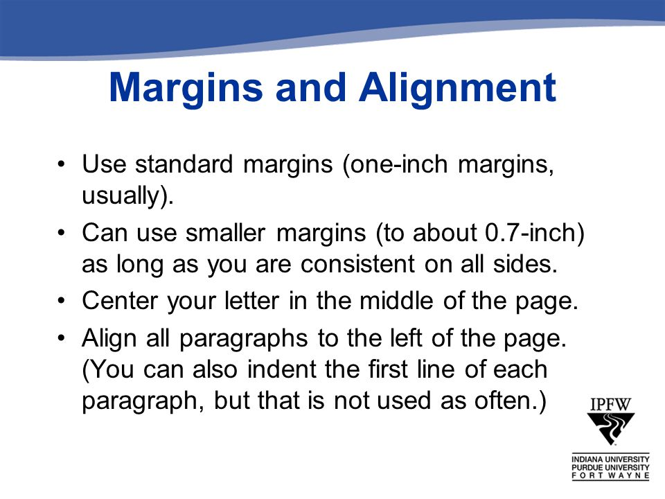 Margins and Alignment Use standard margins (one-inch margins, usually).