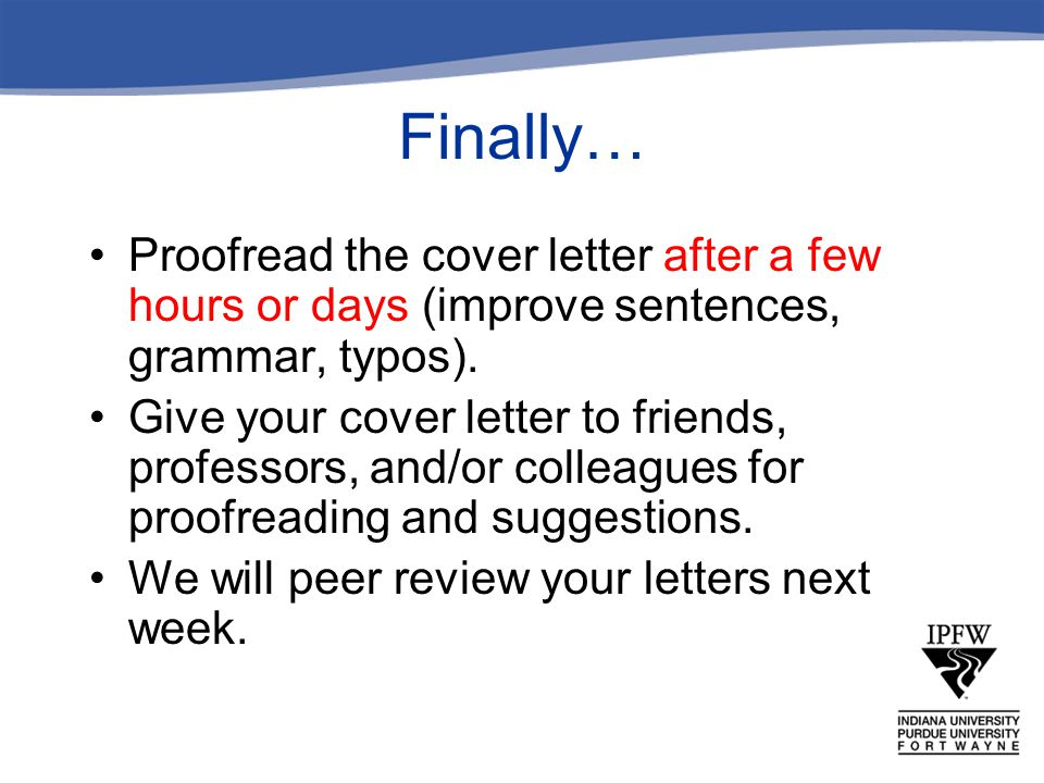 Finally… Proofread the cover letter after a few hours or days (improve sentences, grammar, typos).