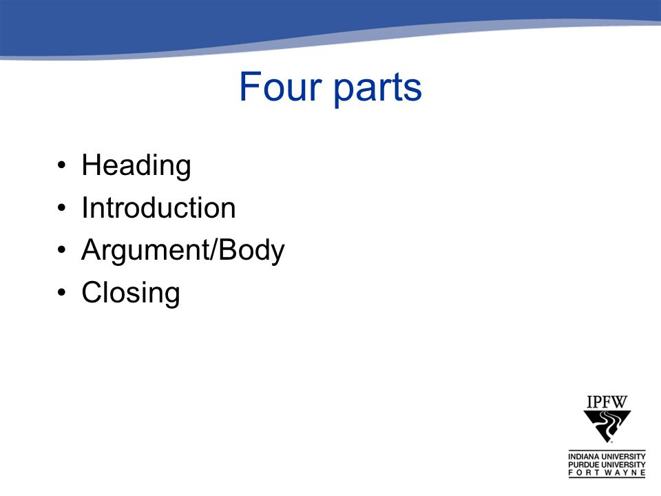 Four parts Heading Introduction Argument/Body Closing