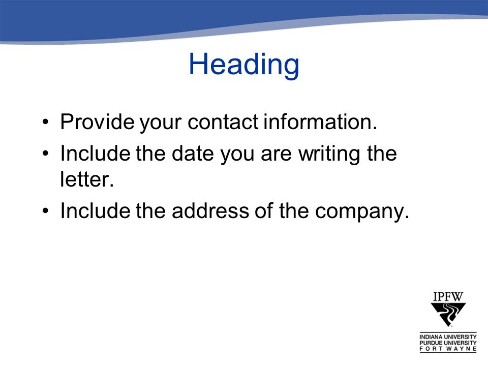 Heading Provide your contact information. Include the date you are writing the letter.