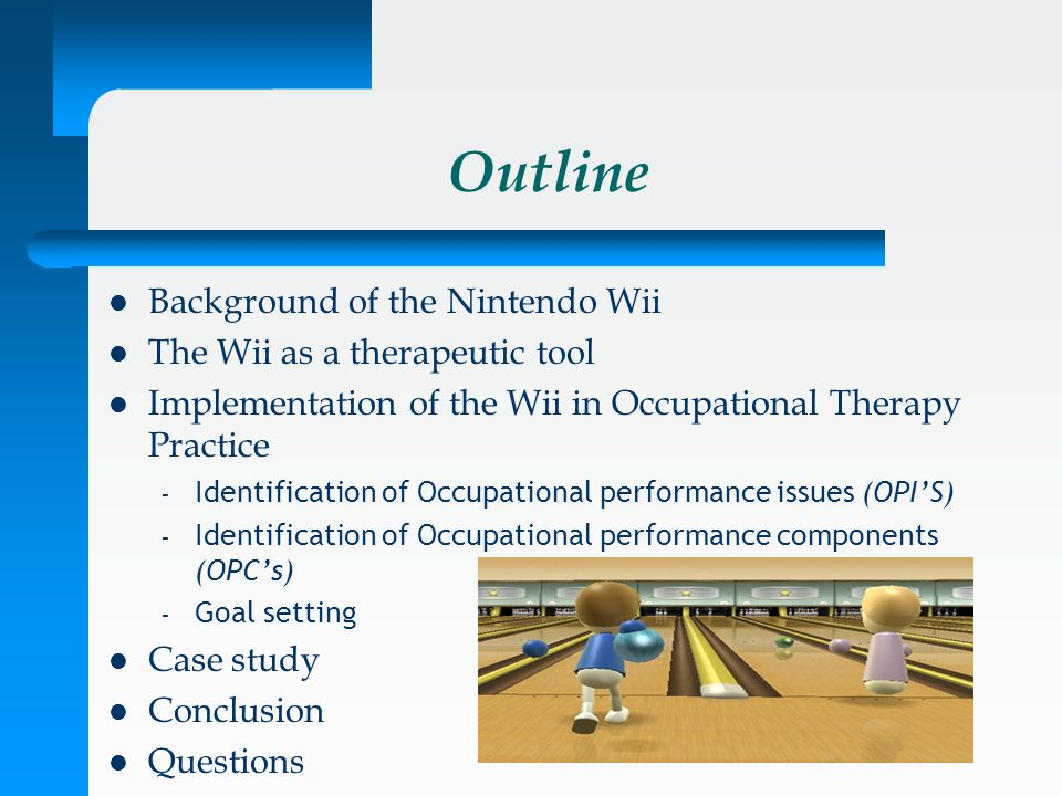 Outline Background of the Nintendo Wii The Wii as a therapeutic tool
