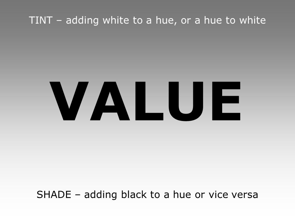 VALUE TINT – adding white to a hue, or a hue to white