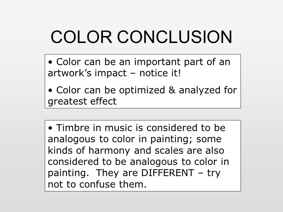 COLOR CONCLUSION Color can be an important part of an artwork's impact – notice it! Color can be optimized & analyzed for greatest effect.