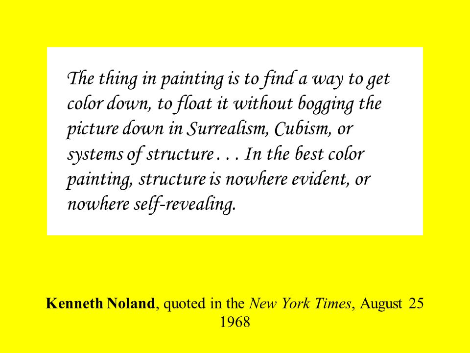 Kenneth Noland, quoted in the New York Times, August 25 1968