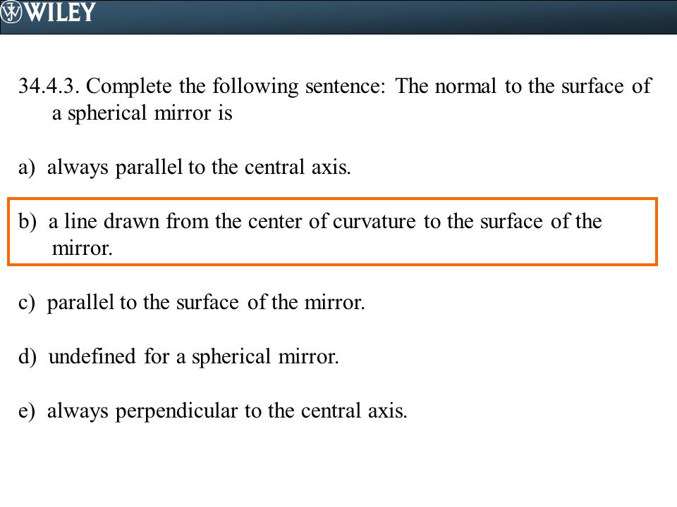 34.4.3. Complete the following sentence: The normal to the surface of a spherical mirror is