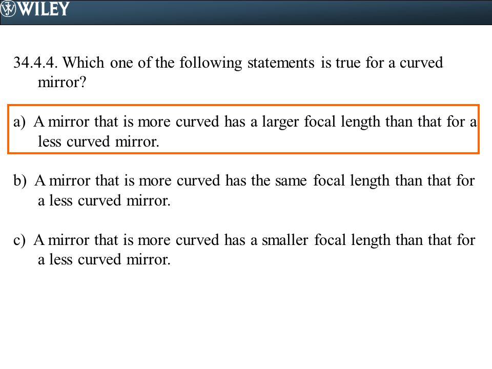 34.4.4. Which one of the following statements is true for a curved mirror