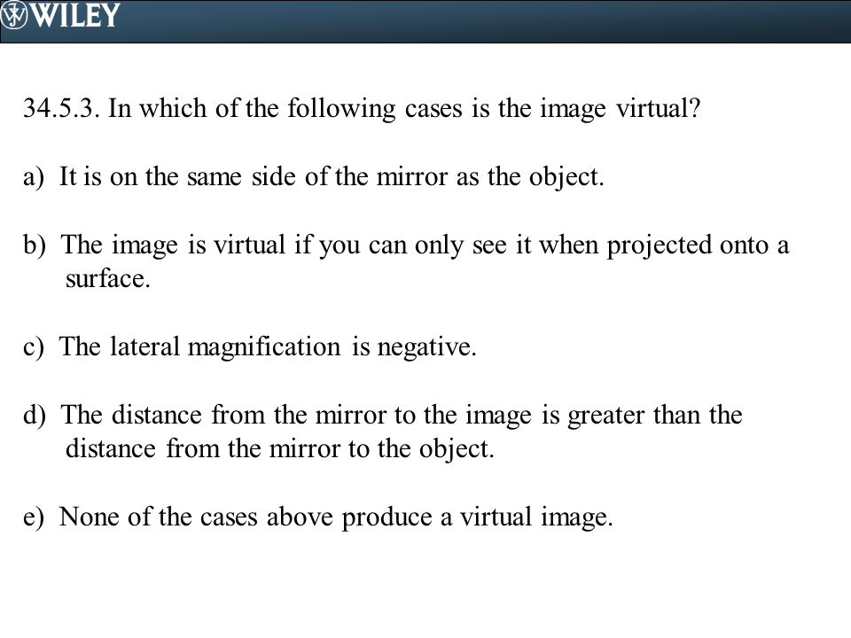 34.5.3. In which of the following cases is the image virtual