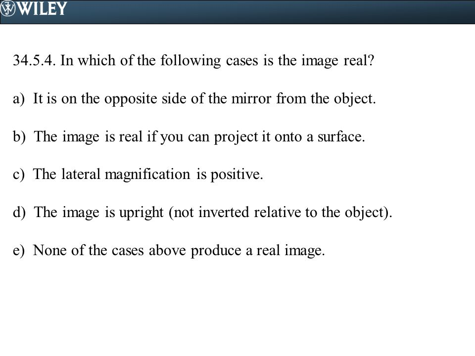 34.5.4. In which of the following cases is the image real
