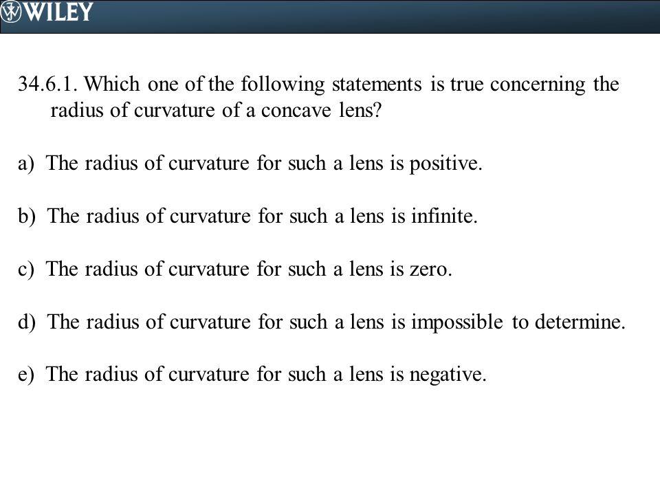 34.6.1. Which one of the following statements is true concerning the radius of curvature of a concave lens