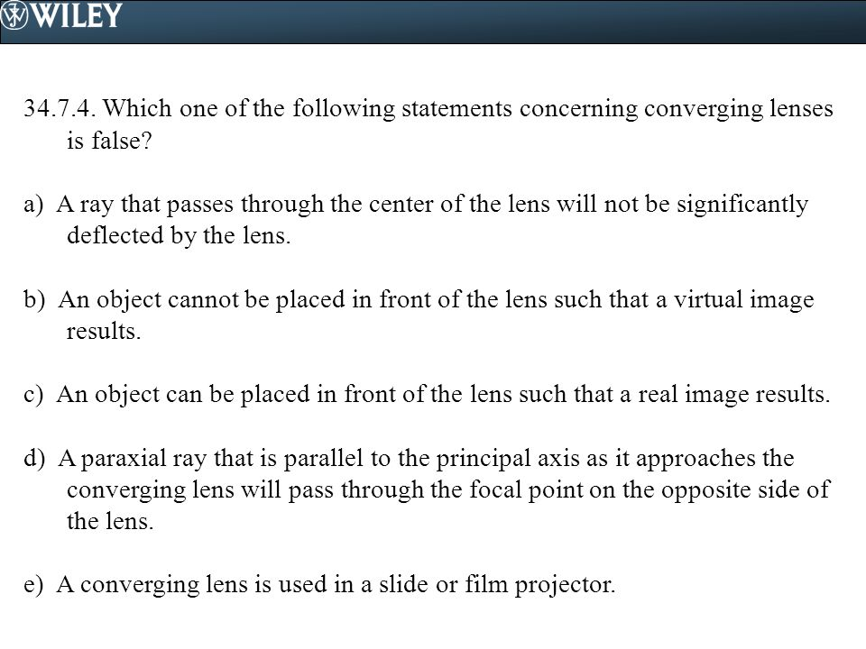 34.7.4. Which one of the following statements concerning converging lenses is false