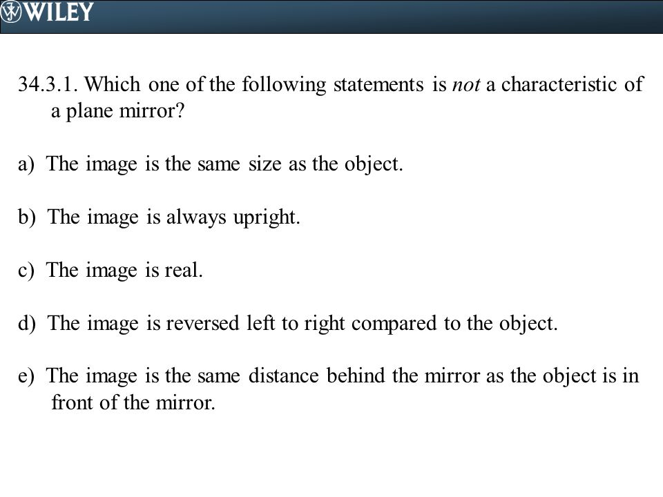34.3.1. Which one of the following statements is not a characteristic of a plane mirror
