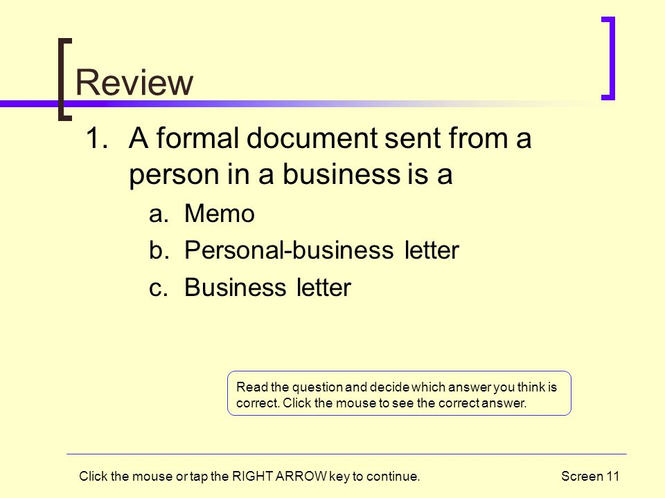 Review A formal document sent from a person in a business is a Memo