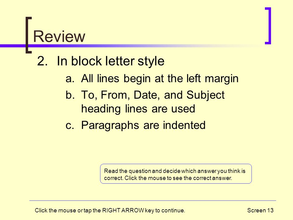 Review In block letter style All lines begin at the left margin