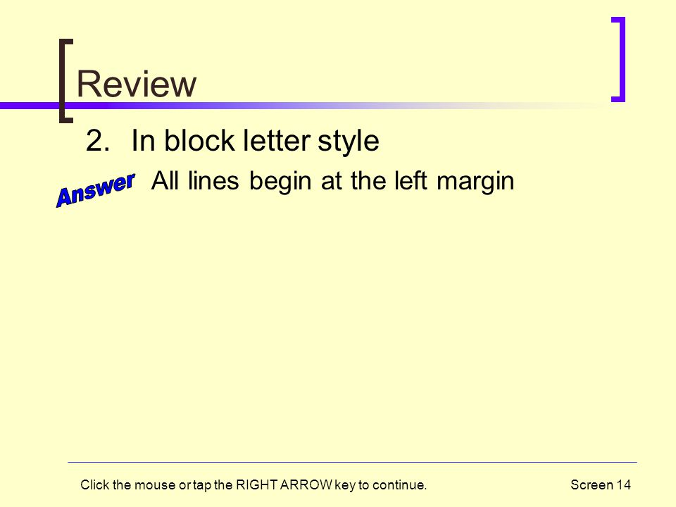 Review Answer In block letter style All lines begin at the left margin