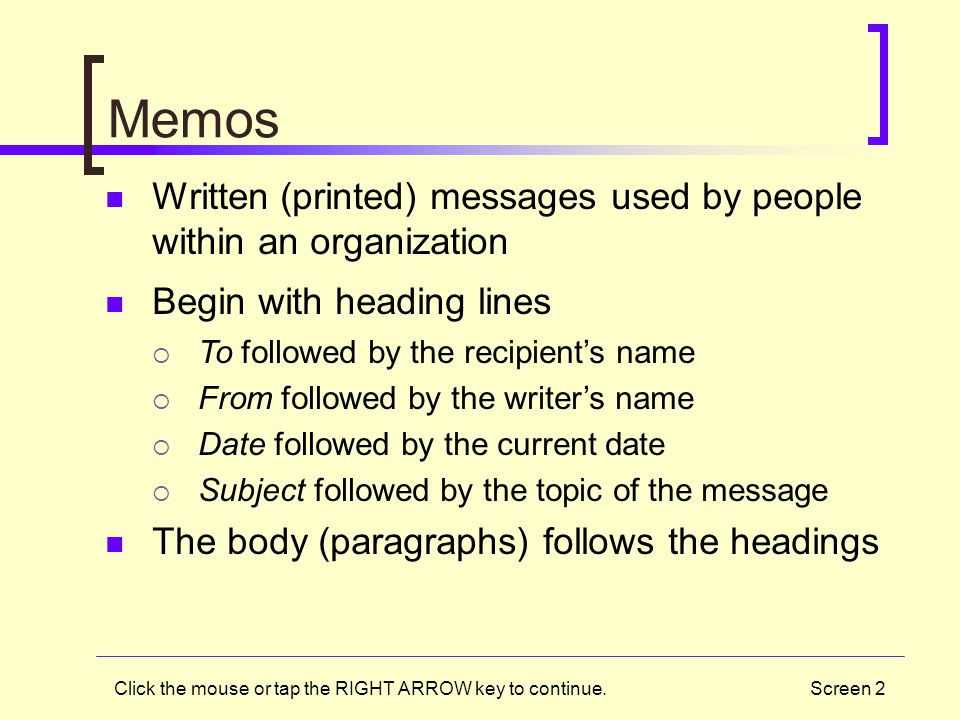 Memos Written (printed) messages used by people within an organization