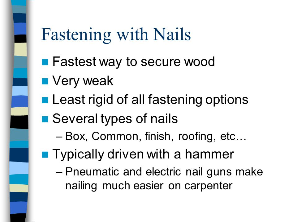 Fastening with Nails Fastest way to secure wood Very weak